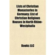 Lists of Christian Monasteries in Germany : List of Christian Religious Houses in North Rhine-Westphalia by , 9781155460529
