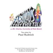 The Most Fabulous Story Ever Told: And Mr. Charles, Currently of Palm Beach by Rudnick, Paul, 9781585670529