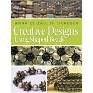 Creative Designs Using Shaped Beads by Draeger, Anna Elizabeth, 9781627000529