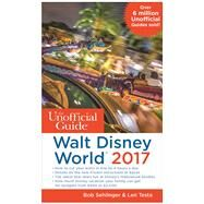 The Unofficial Guide to Walt Disney World 2017 by Sehlinger, Bob; Testa, Len, 9781628090529