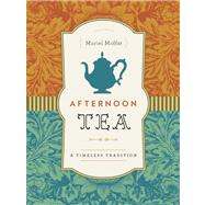 Afternoon Tea : A Timeless Tradition by Moffat, Muriel, 9781771000529