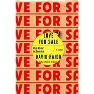 Love for Sale Pop Music in America by Seroy, Jeffrey, 9780374170530