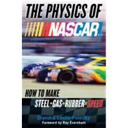 The Physics of NASCAR How to Make Steel + Gas + Rubber = Speed by Leslie-Pelecky, Diandra, 9780525950530