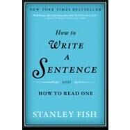 How to Write a Sentence And How to Read One by Fish, Stanley Eugene, 9780061840531