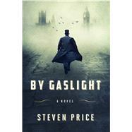 By Gaslight A Novel by Price, Steven, 9780374160531
