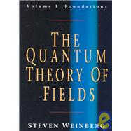 The QuantumTheory of Fields: Volume 1, Foundations by Steven Weinberg, 9780521670531