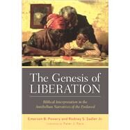 The Genesis of Liberation: Biblical Interpretation in the Antebellum Narratives of the Enslaved by Powery, Emerson B.; Sadler, Rodney S., Jr., 9780664230531