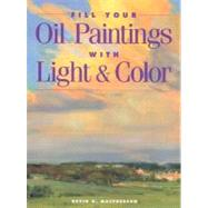 Fill Your Oil Paintings with Light and Color by MacPherson, Kevin D., 9781581800531