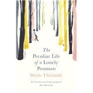 The Peculiar Life of a Lonely Postman by Theriault, Denis; Hawke, Liedewy, 9781786070531