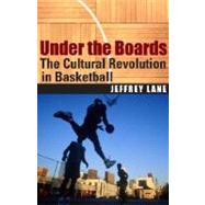 Under the Boards : The Cultural Revolution in Basketball by Lane, Jeffrey, 9780803280533