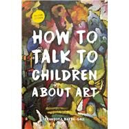 How to Talk to Children About Art by Barbe-Gall, Francoise, 9780914090533
