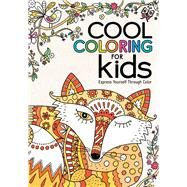 Cool Coloring for Kids Express Yourself Through Color by Unknown, 9781454920533