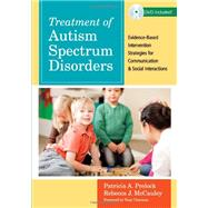Treatment of Autism Spectrum Disorders: Evidence-Based Intervention Strategies for Communication and Social Interactions by Prelock, Patricia A., Ph.D.; McCauley, Rebecca J., Ph.D., 9781598570533