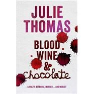 Blood, Wine and Chocolate by Thomas, Julie, 9781775540533