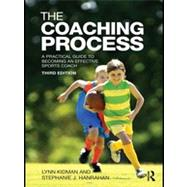 The Coaching Process: A Practical Guide to Becoming an Effective Sports Coach by Kidman; Lynn, 9780415570534