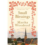 Small Blessings A Novel by Woodroof, Martha, 9781250040534