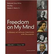 Freedom on My Mind, Volume 2 A History of African Americans, with Documents by White, Deborah Gray; Bay, Mia; Martin, Jr., Waldo E., 9781319060534