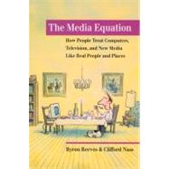 The Media Equation: How People Treat Computers, Television, and New Media Like Real People and Places by Reeves, Byron, 9781575860534