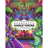 Ayahuasca Jungle Visions by Ward, Alexander, 9781611250534