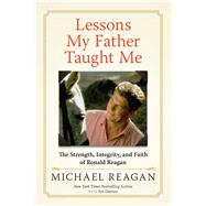 Lessons My Father Taught Me by Reagan, Michael; Denney, Jim (CON), 9781630060534