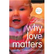 Why Love Matters: How Affection Shapes a Baby's Brain by Gerhardt; Sue, 9780415870535