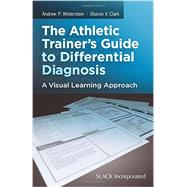 The Athletic Trainer's Guide to Differential Diagnosis A Visual Learning Approach by Clark, Sharon V.; Winterstein, Andrew P., 9781617110535