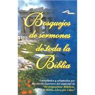 Bosquejos de Sermones de Toda la Biblia by Guerrero, Heriberto, 9780311430536