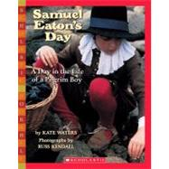 Samuel Eaton's Day: A Day in the Life of a Pilgrim Boy A Day In The Life Of A Pilgrim Boy 9780590480536R