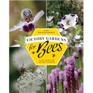 Victory Gardens for Bees A DIY Guide to Saving the Bees by Weidenhammer, Lori, 9781771620536