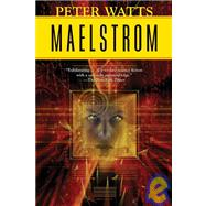Maelstrom by Watts, Peter, 9780765320537