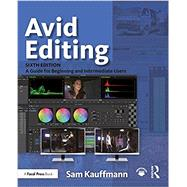 Avid Editing: A Guide for Beginning and Intermediate Users by Kauffmann; Sam, 9781138930537
