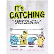 It's Catching The Infectious World of Germs and Microbes by Gardy, Jennifer; Holinaty, Josh, 9781771470537
