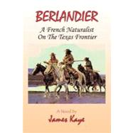 Berlandier : A French Naturalist on the Texas Frontier by Kaye, James, 9781426940538