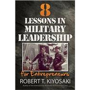 8 Lessons in Military Leadership for Entrepreneurs by Kiyosaki, Robert T., 9781612680538