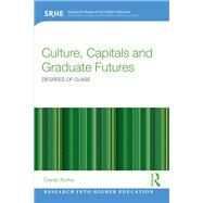 Culture, Capitals and Graduate Futures: Degrees of class by Burke; Ciaran, 9781138840539