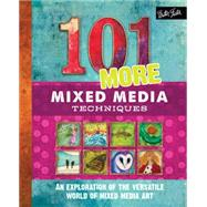 101 More Mixed Media Techniques by Doty, Cherril; Greenwood, Heather; Moody, Monica; Scott, Marsh, 9781633220539