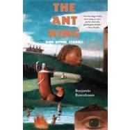 The Ant King: And Other Stories by Rosenbaum, Benjamin, 9781931520539