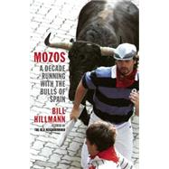 Mozos: A Decade Running With the Bulls of Spain by Hillmann, Bill, 9781940430539