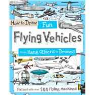 How to Draw Fun Flying Vehicles by Gowen, Fiona, 9781438010540
