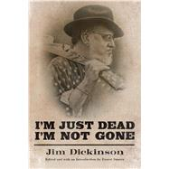I'm Just Dead, I'm Not Gone by Dickinson, Jim; Suarez, Ernest, 9781496810540