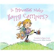 Do Princesses Make Happy Campers? by Coyle, Carmela Lavigna; Gordon, Mike, 9781630760540