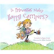 Do Princesses Make Happy Campers? by Coyle, Carmela Lavigna; Gordon, Mike, 9781630760540
