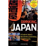 Drinking Japan : A Guide to Japan's Best Drinks and Drinking Establishments by Bunting, Chris, 9784805310540