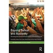 Beyond Defeat and Austerity: Disrupting (the Critical Political Economy of) Neoliberal Europe by Bailey; David J., 9781138890541