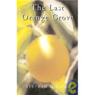 The Last Orange Grove by Cline, Stephen H., 9781401060541