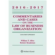 Commentaries and Cases on the Law of Business Organizations 2016-2017 Statutory Supplement by Allen, William T.; Kraakman, Reiner; Subramanian, Guhan, 9781454840541