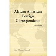 African American Foreign Correspondents by Broussard, Jinx Coleman, 9780807150542