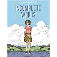 Incomplete Works by Horrocks, Dylan, 9781934460542