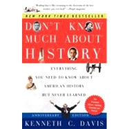 Don't Know Much About History: Everything You Need to Know About American History But Never Learned by Davis, Kenneth C., 9780061960543