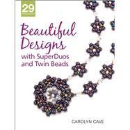 Beautiful Designs with SuperDuos and Twin Beads by Cave, Carolyn, 9781627000543